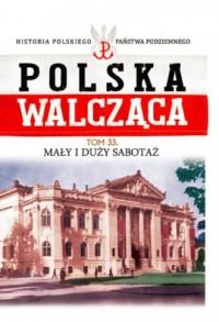 Polska Walcząca. Mały i duży sabotaż. - okładka książki
