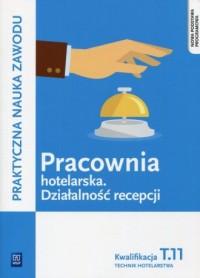 Pracownia hotelarska Działalność recepcji Kwalifikacja T.11. Technik hotelarstwa - okładka podręcznika