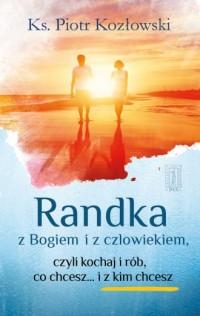 Randka z Bogiem i z człowiekiem. Czyli kochaj i rób, co chcesz i... z kim chcesz - okładka książki