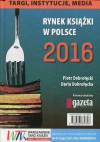 Rynek książki w Polsce 2016. Targi, instytucje, media - okładka książki