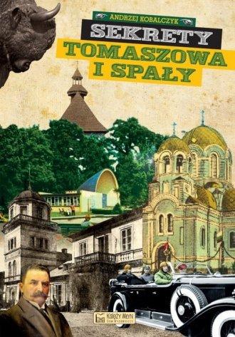 Sekrety Tomaszowa i Spały - okładka książki
