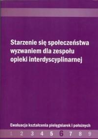 Starzenie się społeczeństwa wyzwaniem dla zespołu opieki interdyscyplinarnej - okładka książki