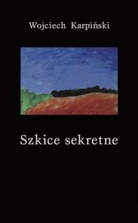 Szkice sekretne - Wojciech Karpiński - okładka książki