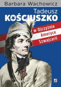 Tadeusz Kościuszko w Ojczyźnie, - okładka książki