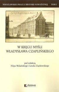 W kręgu myśli Władysława Czaplińskiego. Seria: Wrocławskie prace z historii nowożytnej. Tom 1 - okładka książki