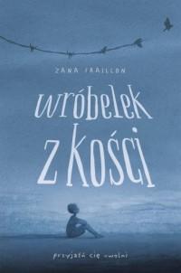 Wróbelek z kości - Zana Fraillon - okładka książki
