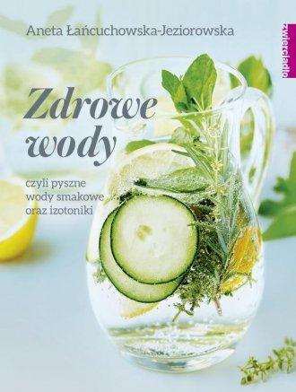 Zdrowe wody czyli pyszne wody smakowe - okładka książki