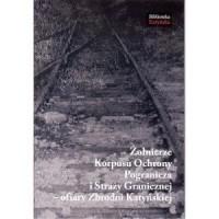 Żołnierze Korpusu Ochrony Pogranicza i Straży Granicznej - ofiary Zbrodni Katyńskiej - okładka książki