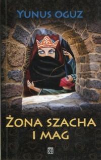 Żona szacha i mag - Yunus Oguz - okładka książki