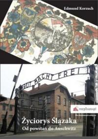 Życiorys Ślązaka. Od powstań do Auschwitz - okładka książki