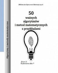 50 ważnych algorytmówi metod matematycznych z przykładami. Seria: Biblioteczka Opracowań Matematycznych - okładka książki