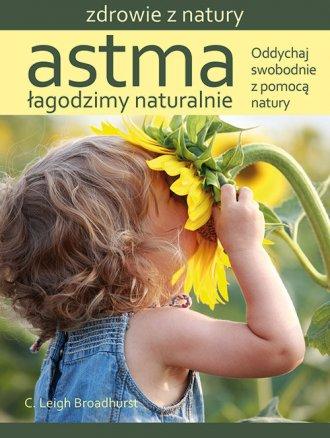Astma. Łagodzimy naturalnie. Oddychaj - okładka książki