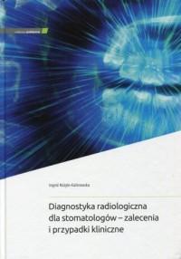 Diagnostyka radiologiczna dla stomatologów - zalecenia i przypadki kliniczne - okładka książki