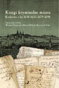 Księgi kryminalne miasta Krakowa z lat 1630-1633, 1679-1690 - okładka książki
