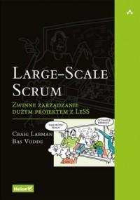 Large-Scale Scrum. Zwinne zarządzanie dużym projektem z LeSS - okładka książki