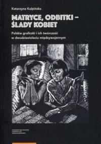 Matryce, odbitki - ślady kobiet - okładka książki