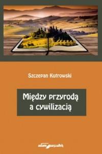 Między przyrodą a cywilizacją - okładka książki