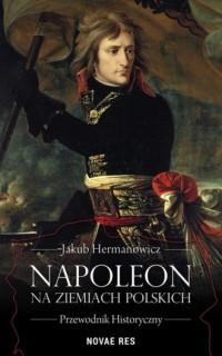 Napoleon na ziemiach polskich. - okładka książki
