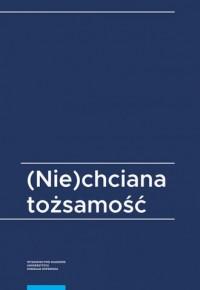 (Nie)chciana tożsamość - Wydawnictwo - okładka książki