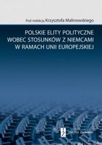 Polskie elity polityczne wobec stosunków z Niemcami w ramach Unii Europejskiej - okładka książki