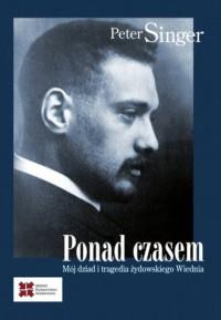 Ponad czasem. Mój dziad i tragedia żydowskiego Wiednia - okładka książki