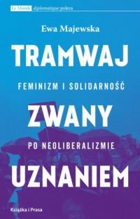 Tramwaj zwany uznaniem. Feminizm i solidarność po neoliberalizmie - okładka książki