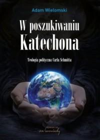 W poszukiwaniu Katechona. Teologia polityczna Carla Schmitta - okładka książki