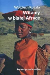 Witamy w białej Afryce. Podróż - okładka książki