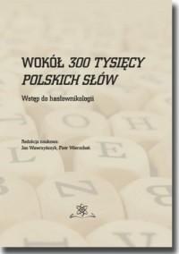 Wokół 300 tysięcy polskich słów. - okładka książki