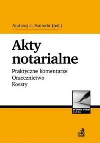 Akty notarialne. Praktyczne komentarze. - okładka książki