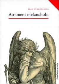 Atrament melancholii - Jean Starobiński - okładka książki