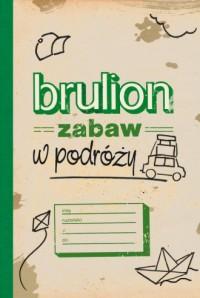 Brulion zabaw w podróży - Wydawnictwo - okładka książki