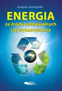 Energia ze źródeł odnawialnych i jej wykorzystanie - okładka książki