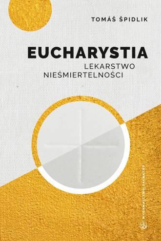 Eucharystia. Lekarstwo nieśmiertelności - okładka książki