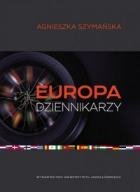 Europa dziennikarzy. Dyplomacja mediów i post narodowa Europa w świetle wypowiedzi niemieckich dziennikarzy prasowych - okładka książki