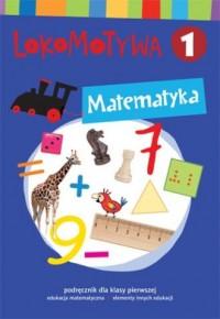 Lokomotywa 1. Matematyka. Podręcznik. - okładka podręcznika