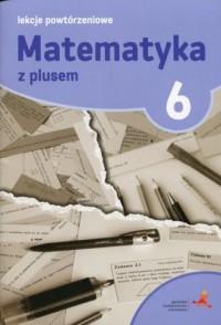 Matematyka z plusem 6. Lekcje powtórzeniowe. - okładka podręcznika