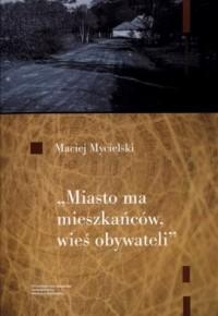 Miasto ma mieszkańców wieś obywateli - okładka książki