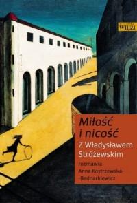 Miłość i nicość. Z Władysławem Stróżewskim rozmawia Anna Kostrzewska-Bednarkiewicz - okładka książki
