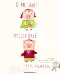 O Melanii, Melchiorze i panu Przypadku - okładka książki