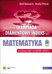 Olimpiada o Diamentowy Indeks AGH Matematyka. Rozwiązania zadań z lat 2007?2016 - okładka książki