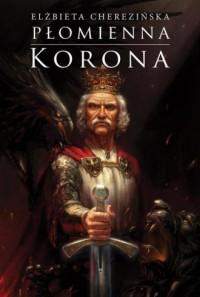 Płomienna korona - Elżbieta Cherezińska - okładka książki