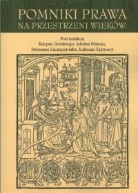 Pomniki prawa na przestrzeni wieków / Monuments of Law over the Centuries - okładka książki