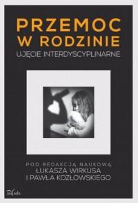 Przemoc w rodzinie. Ujęcie interdyscyplinarne - okładka książki