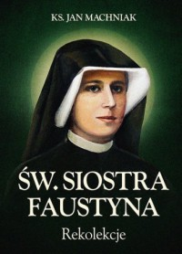 Rekolekcje. Św. Siostra Faustyna - okładka książki
