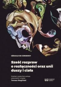 Sześć rozpraw o rozłączności oraz unii duszy i ciała - okładka książki