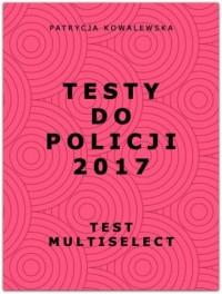Testy do Policji 2017. Test multiselect - okładka książki