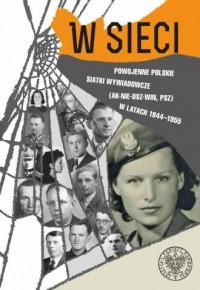 W sieci. Powojenne polskie siatki wywiadowcze (AK-NIE-DSZ-WiN, PSZ) w latach 1944-1955 - okładka książki