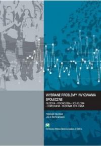 Wybrane problemy i wyzwania społeczne. Filozofia - psychologia - socjologia - demografia - ekonomia - okładka książki