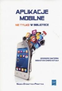 Aplikacje mobilne nie tylko w bibliotece - okładka książki